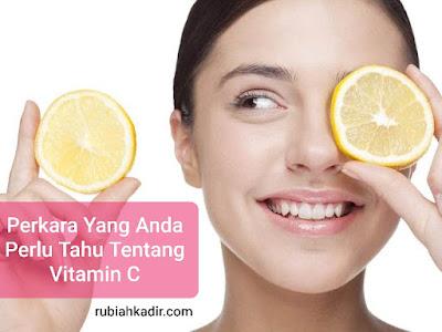 Perkara Yang Anda Perlu Tahu Tentang Vitamin C