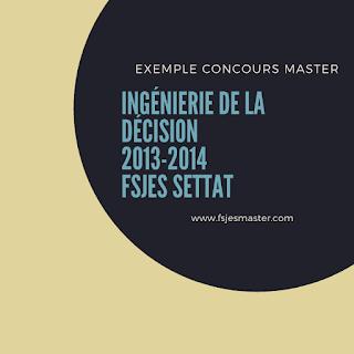 Exemple Concours Master Ingénierie de la Décision 2013-2014 - Fsjes Settat
