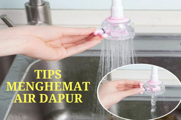 Boros Pakai Air Dapur Tagihan Jadi Bengkak, Coba Tips Ampuh ini Untuk Menghemat