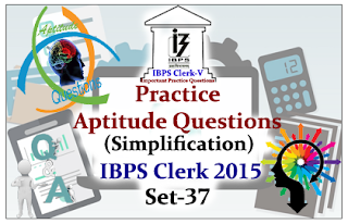 Race IBPS Clerk 2015- Practice Aptitude Questions (Simplification) with Solutions Set-37
