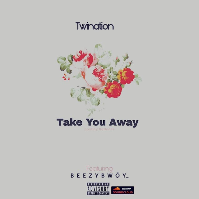 Twination ft BeezyBwoy -Take you away(Prod.By Deftones)