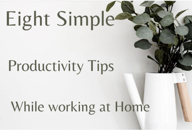 Eight Simple Productivity Tips while working at home