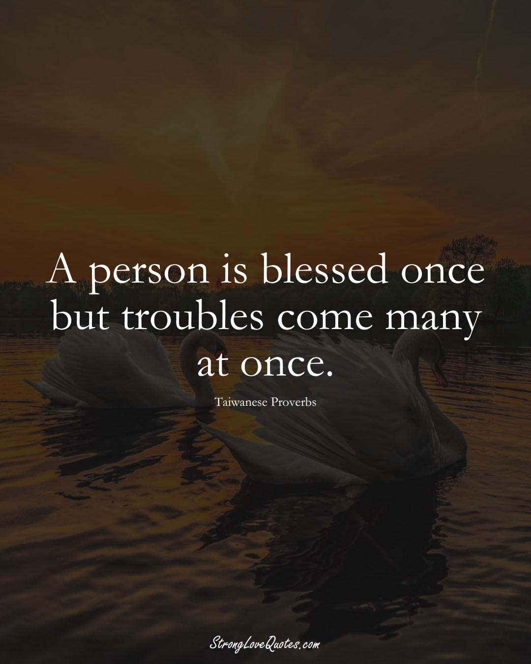 A person is blessed once but troubles come many at once. (Taiwanese Sayings);  #AsianSayings