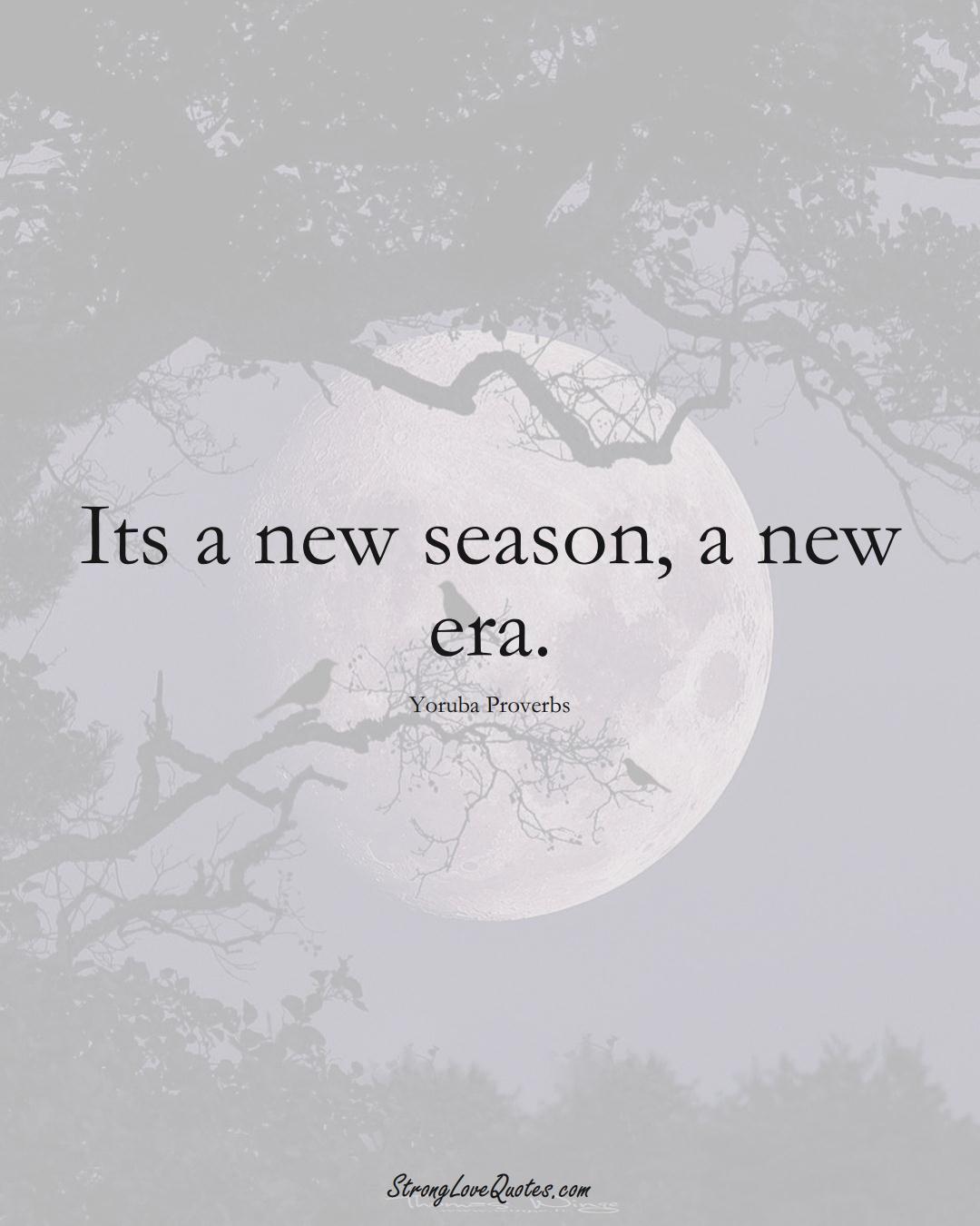 Its a new season, a new era. (Yoruba Sayings);  #aVarietyofCulturesSayings
