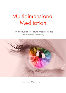 Learn how easy meditation can be, by reading Multidimensional Meditation, by Leanne Margaret