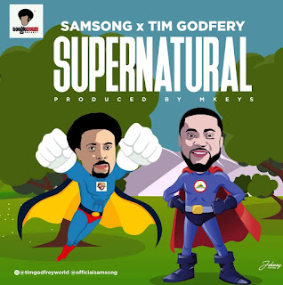 Samsong ft Tim Godfrey - Supernatural