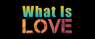 What Is Love, What Is Love Thoughts