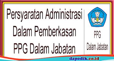 Persyaratan Administrasi Dalam Pemberkasan PPG Dalam Jabatan Tahun 2022