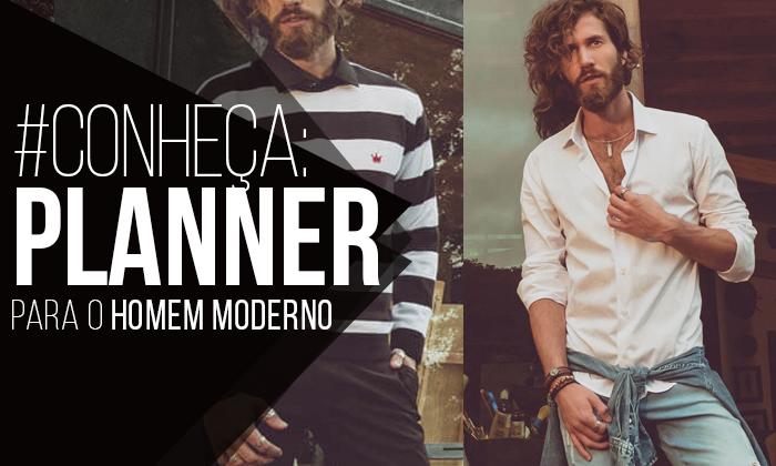 59d42df2cf37c Macho Moda - Blog de Moda Masculina   Conheça  Planner apresenta ...