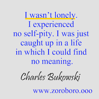 Charles Bukowski Quotes. Love, Poems, Peoples, Woman & Life. Charles Bukowski Poems. Inspirational Philosophy Quotes marina louise bukowski,pulp charles bukowski,charles bukowski bluebird,post office novel,ham on rye,charles bukowski movie,charles bukowski the laughing heart,charles bukowski go all the way,charles bukowski amazon,charles bukowski don't try,charles,charles bukowski thoughts bukowski,zoroboro,images,photos,amazon,motivational,inspiring videos,interview,youtube,best,poems,posters goodreads,barbara frye,charles bukowski reddit,the genius of the crowd,factotum novel,charles bukowski quotes woman,charles bukowski love poems,charles bukowski find what you love,best of charles bukowski,charles bukowski youtube,best charles bukowski books,charles bukowski books in order,charles bukowski short stories,best charles bukowski poems,charles bukowski poems go all the way,charles bukowski poems pdf,charles bukowski poems love,charles bukowski poems don't do it,so you want to be a writer pdf,charles bukowski child,charles bukowski poemasso you want to be a writer charles bukowski,charles bukowski first novel,hindiquotes charles bukowski second novel,short story by charles bukowski,charles bukowski pulp movie,charles bukowski interview,poem hunter charles bukowski,bukowski poems bluebird,