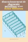 Comment dimensionner un projet de charpente métallique avec Robot Millinium