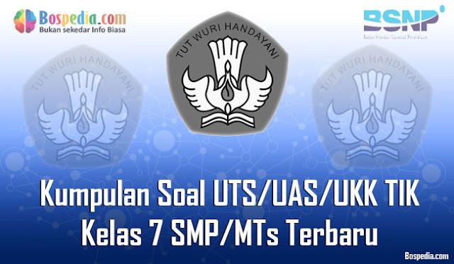 Kumpulan Soal UTS/UAS/UKK TIK Kelas 7 SMP/MTs Terbaru dan Terupdate