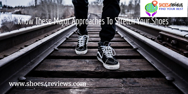 Know These Major Approaches To Stretch Your Shoes