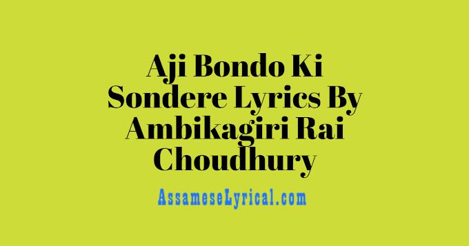 Aji Bondo Ki Sondere Lyrics By Ambikagiri Rai Choudhury   Assamese Lyrics - AssameseLyrical.com