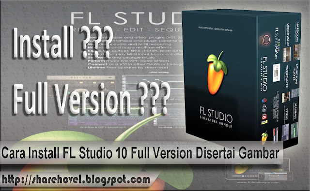Cara Install FL Studio 10 Full Version Disertai Gambar by sharehovel