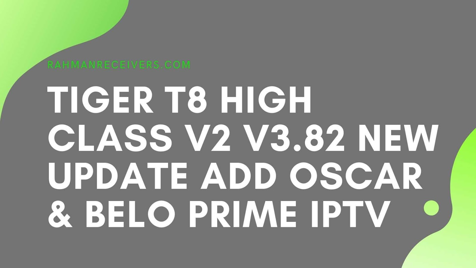 TIGER T8 HIGH CLASS V2 V3.82 NEW UPDATE ADD OSCAR & BELO PRIME IPTV 13 APRIL 2020