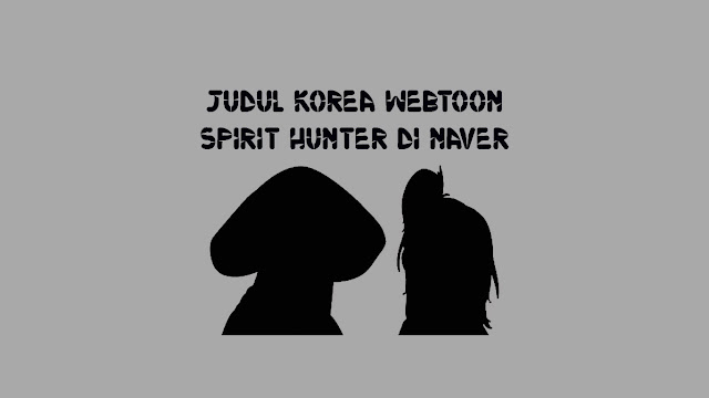 Judul-Korea-Webtoon-Spirit-Hunter-di-Naver