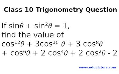 CBSE Class 10 Maths Trigonometry Question: If sin𝜃 + sin²𝜃 = 1, find the value of cos¹²𝜃 + 3cos¹⁰ 𝜃 + 3 cos⁸𝜃 + cos⁶𝜃 + 2 cos⁴𝜃 + 2 cos²𝜃 - 2 (#eduvictors)