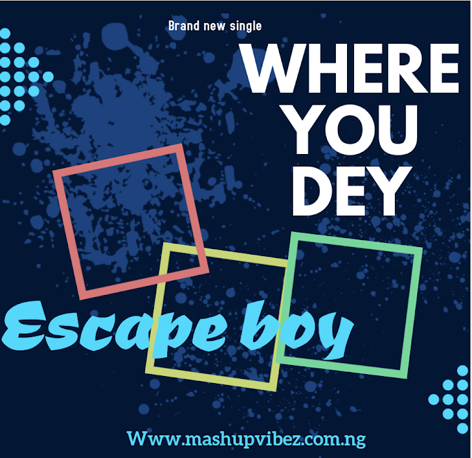 Music : escape boy - where you dey