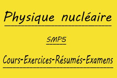 Physique Nucléaire (SMP5) Cours // Td Et Exercices // Résumés // Examens