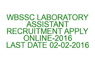 WBSSC LABORATORY ASSISTANT RECRUITMENT 2016 LAST DATE: 02-02-2016