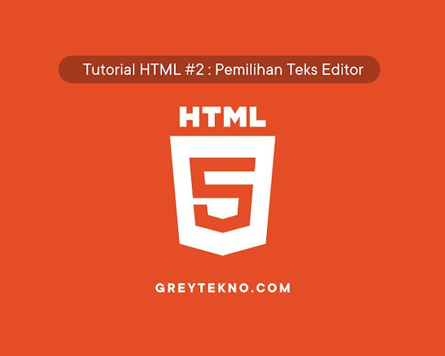 Tutorial HTML #2 : Pemilihan Teks Editor