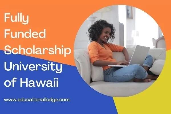 University of Hawaii Fully Funded Scholarship 2022