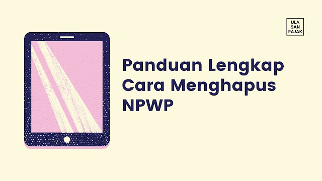 Panduan Lengkap Cara Menghapus NPWP