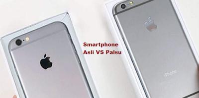 Cara Membedakan Smartphone Asli atau Palsu Terbaru