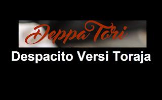Despacito Versi Toraja (Deppa Tori')