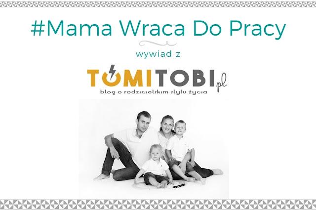 #4 Mama wraca do pracy - wywiad z blogerką TomiTobi