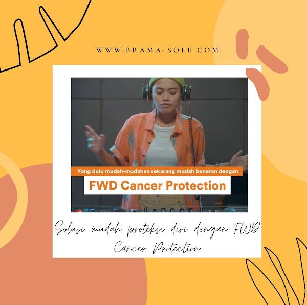 Solusi Mudah Proteksi Diri Dengan FWD Cancer Protection
