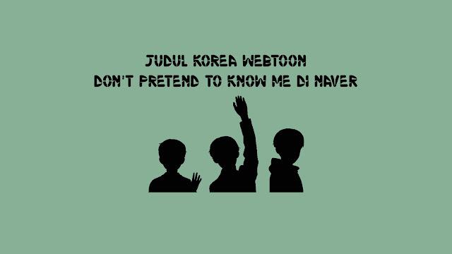 Judul Korea Webtoon Don't Pretend to Know Me di Naver