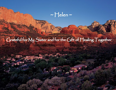 ~ Helen ~ Grateful for My Sister and for the Gift of Healing Together