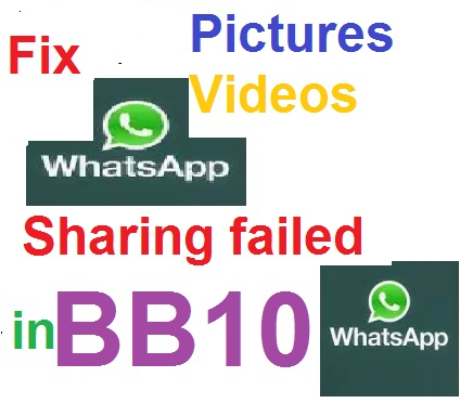How fix Whatsapp sharing failed pictures and videos in blackberry 10