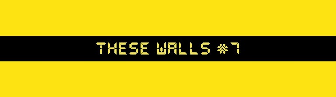 These Walls #7