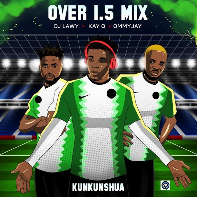 Mixtape: DJ Lawy Ft. Kay Q & Ommy Jay – Over 1.5
