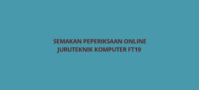 Semakan Peperiksaan Online Juruteknik Komputer FT19