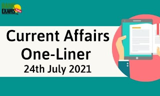 Current Affairs One-Liner: 24th July 2021