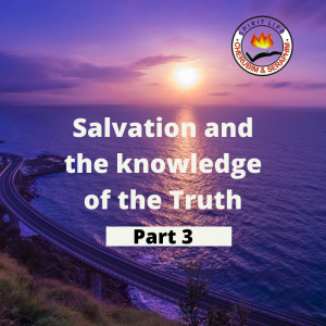 Salvation and the knowledge of the truth (part 3) - Prophet Cheurb Obadare