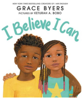 I Believe I Can by Grace Byers and illustrated by Keturah A. Bobo