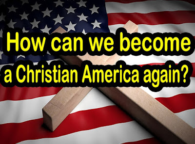 How can we become a Christian America again?