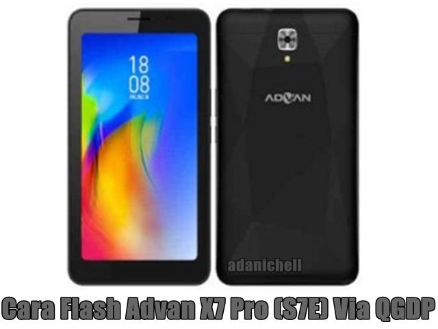 Cara Flash Advan X7 Pro (S7E) Via QGDP