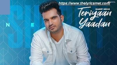 Teriyaan Yaadan Song Lyrics | Sharry Nexus Latest Punjabi Songs 2020 | Geet MP3