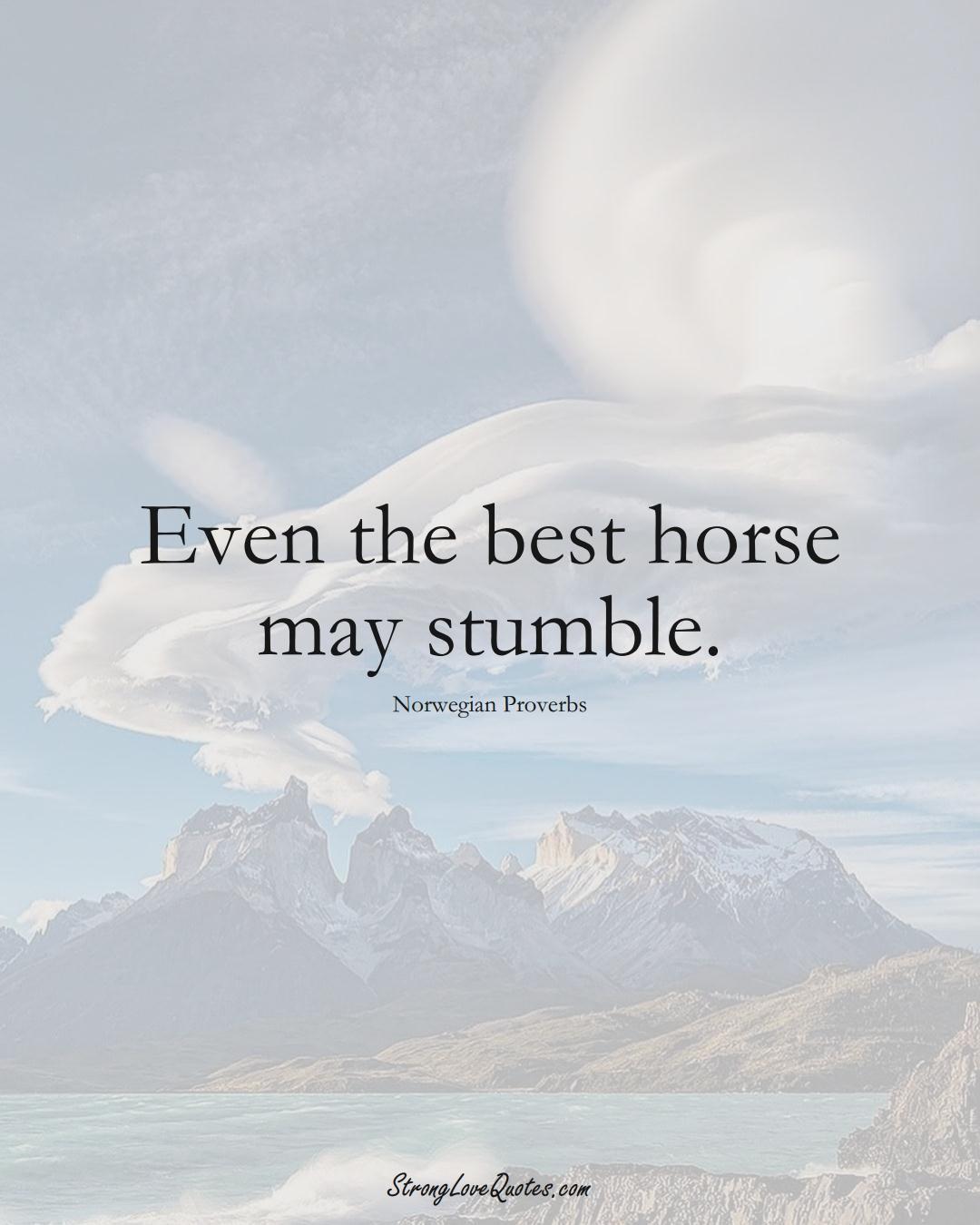 Even the best horse may stumble. (Norwegian Sayings);  #EuropeanSayings