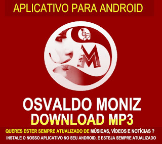 Osvaldo Moniz: Aplicativo oficial Para Android  Download Mp3