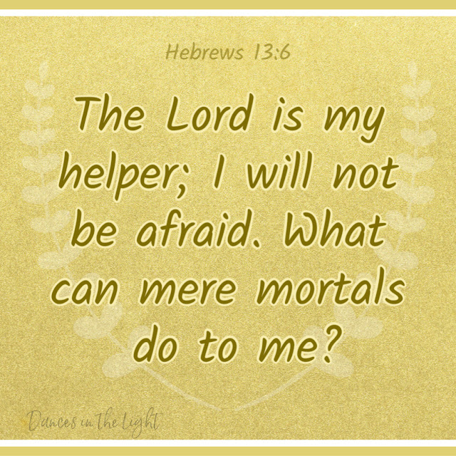 The Lord is my helper; I will not be afraid. What can mere mortals do to me?