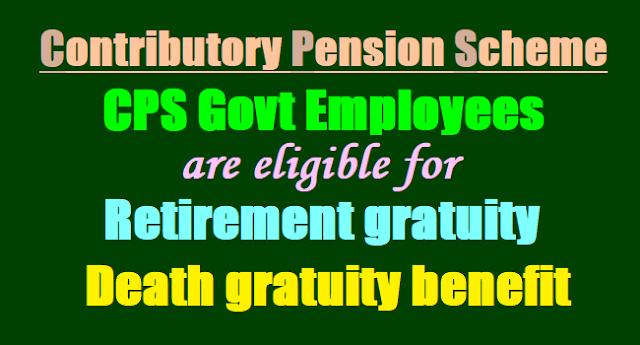 AP TS CPS Employees,eligible for Retirement gratuity, Death gratuity benefit-GO.107