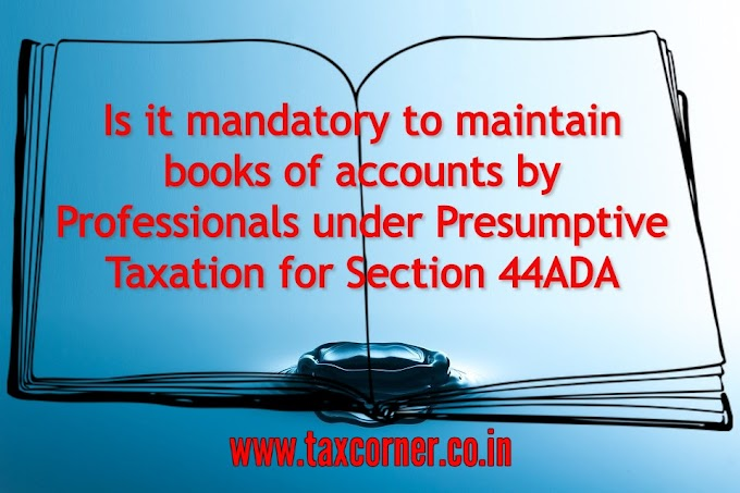 Is it mandatory to maintain books of accounts by Professionals under Presumptive Taxation for Section 44ADA