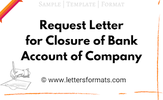 Request Letter for Closure of Bank Account of Company Sample